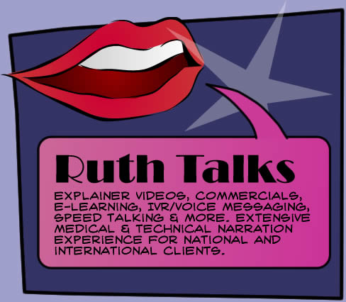 Ruth Talks: Explainer videos, commercials, e-learning, IVR/voice messaging, speed talking & more. Extensive medical & technical narration experience for national and international clients.